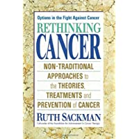 Rethinking Cancer: Non-Traditional Approaches to the Theories, Treatments and Preventions...