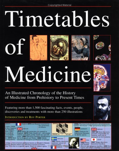 The Timetables of Medicine : An Illustrated Chronology of the History of Medicine from Prehistory to Present Times PDF