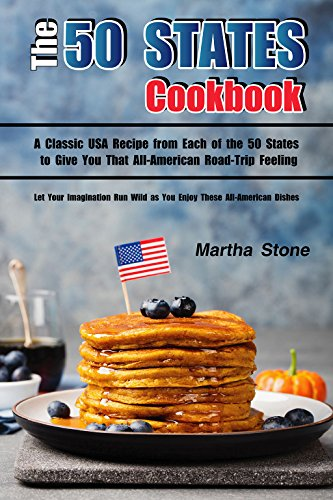 The 50 States Cookbook: A Classic USA Recipe from Each of the 50 States to Give You That All-American Road-Trip Feeling - Let Your Imagination Run Wild as You Enjoy These All-American Dishes by [Stone, Martha]