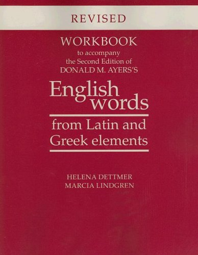 Workbook to Accompany the Second Edition of Donald M. Ayers's English Words from Latin and Greek Elements