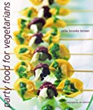 Party Food for Vegetarians, Celia Brooks Brown, 1592231705