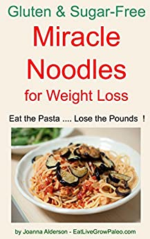 MIRACLE NOODLES for Weight Loss (Gluten & Sugar-Free Pasta Book 2) by [Alderson, Joanna]