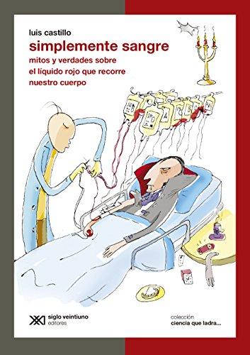 Simplemente sangre: mitos y verdades sobre el líquido rojo que recorre nuestro cuerpo (Ciencia que ladra… serie Clásica)