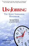 Un-Jobbing : The Adult Liberation Handbook (Second Edition)