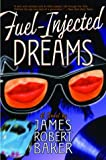 Fuel-Injected Dreams, James Robert Baker, 1560255358