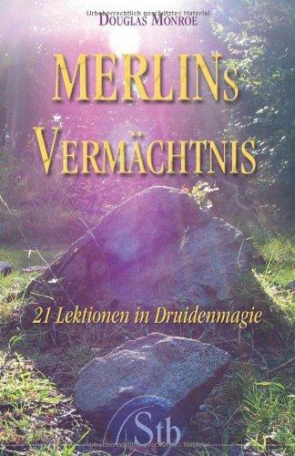 Merlins Vermächtnis - 21 Lektionen in Druidenmagie