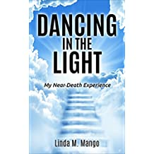 DANCING IN THE LIGHT: My Near-Death Experience