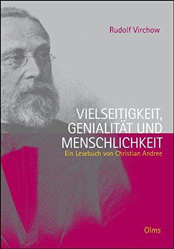 Rudolf Virchow. Vielseitigkeit Genialität Und Menschlichkeit  Ein Lesebuch  Olms Presse