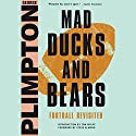 Mad Ducks and Bears: Football Revisited Audiobook by George Plimpton, Steve Almond - foreword Narrated by L. J. Ganser