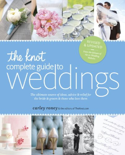 Dinner Knot (The Knot Complete Guide to Weddings: The Ultimate Source of Ideas, Advice, and Relief for the Bride and Groom and Those Who Love Them)