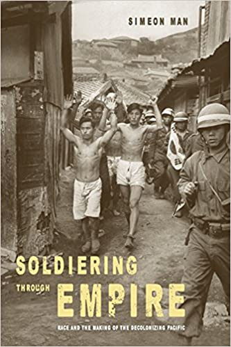 Soldiering through Empire: Race and the Making of the Decolonizing Pacific (American Crossroads)