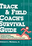 img - for Track & Field Coach's Survival Guide: Practical Techniques and Materials for Building an Effective Program and Success in Every Event book / textbook / text book