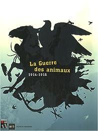 La Guerre des animaux : 1914-1918 par  Historial de la Grande guerre