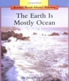 The Earth Is Mostly Ocean (Rookie Read-About Science Series)