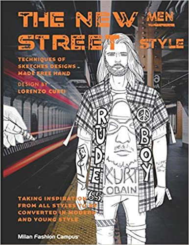 The New Men Street Style The New Men Street Style Fashion Design Sketch Book Learn About The Different Men Fashion Street Styles While Also Learning And Improving Your Sketching Skills Campus