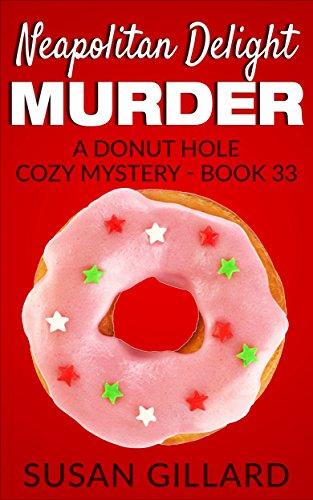 Neapolitan Delight Murder: A Donut Hole Cozy - Book 33 (A Donut Hole Cozy Mystery)