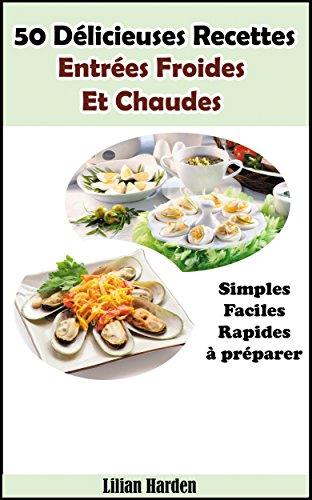 50 Délicieuses Recettes D'Entrées Froides Et Chaudes - Simples, Faciles Et Rapides A Préparer (French Edition)