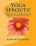 Yoga Sprouts!, Katie Marie Muschlewski, 1492346993