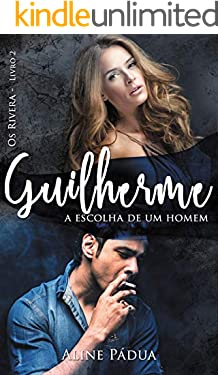 Guilherme - a escolha de um homem (Os Rivera Livro 2)