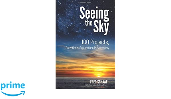 Seeing the Sky: 100 Projects, Activities & Explorations in ...