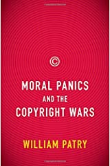Moral Panics and the Copyright Wars by William Patry (2009-09-03)