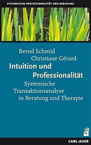 Intuition und Professionalität: Systemische Transaktionsanalyse in Beratung und Therapie