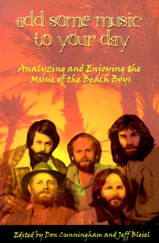Add Some Music To Your Day : Analyzing and Enjoying the Music of the Beach Boys -