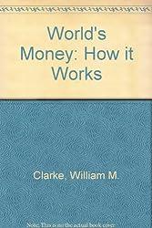 World's Money: How it Works