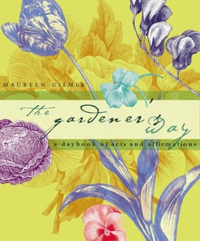 The Gardener's Way : A Daybook of Acts and Affirmations -  Maureen Gilmer, Paperback