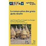 La conservation des grains après récolte (Agricultures tropicales en poche)