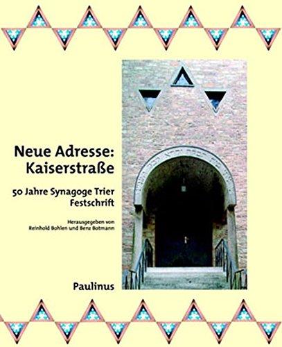 Neue Adresse, Kaiserstrasse : 50 Jahre Synagoge Trier : Festschrift