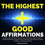 The Highest Good Affirmations: Positive Daily Affirmations to Help You Achieve the Highest Good for Yourself and Others Using the Law of Attraction, Self-Hypnosis, Guided Meditation and Sleep Learning | Stephens Hyang