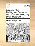 An Account of Hedingham Castle, in the Country of Essex by Lewis Majendie, Lewis Majendie, 1170109101