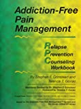 Addiction-Free Pain Management, Stephen Grinstead and Terence T. Gorski, 0830907866