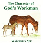 The Character of God's Workman | Watchman Nee