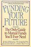 Funding Your Future: The Only Guide to Mutual Funds You'll Ever Need
