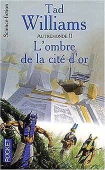 Autremonde, tome 2 : L'Ombre de la cité d'or par Williams