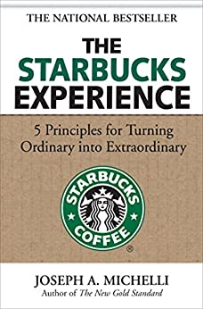 The Starbucks Experience: 5 Principles for Turning Ordinary Into Extraordinary by [Michelli, Joseph]