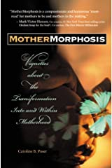 MotherMorphosis: Vignettes about the Transformation Into and Within Motherhood Paperback