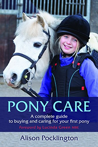 Pony Care: A complete guide to buying and caring for your first pony por Alison Pocklington,Lucinda Green