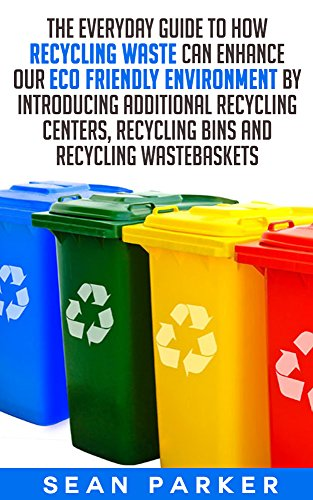 Recycle: The Everyday Guide to How Recycling Waste Can Enhance Our Eco...