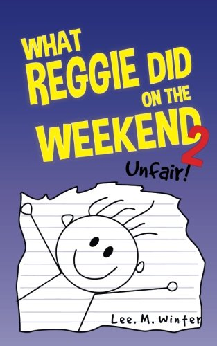 Read Online What Reggie Did on the Weekend 2: Unfair! (The Reggie Books) (Volume 2) pdf