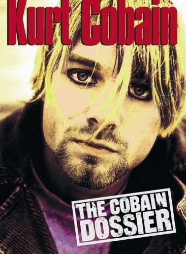 Kurt Cobain: The Cobain Dossier (Best Kurt Cobain Biography)