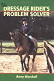 The Dressage Rider's Problem Solver, Barry Marshall, 1861264100
