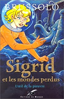 Sigrid et les Mondes perdus, tome 1 : L'oeil de la pieuvre par Brussolo