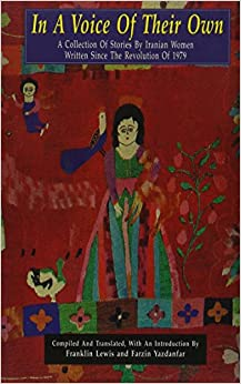 Book In a Voice of Their Own: A Collection of Stories by Iranian Women Written Since the Revolution of 1979 (Bibliotheca Iranica: Persian Fiction in Translation Series)