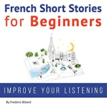 French Short Stories for Beginners Audiobook by Frederic Bibard Narrated by Mariem Nouni, Frederic Bibard