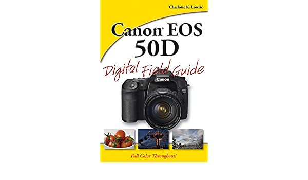 Canon EOS 50D Digital Field Guide: Amazon.es: Charlotte K. Lowrie ...