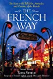 The French Way : Aspects of Behavior, Attitudes, and Customs of the French, Ross Steele, 0071428070