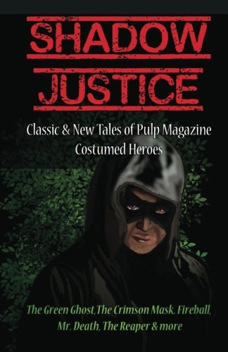 Shadow Justice: Classic and New Tales of Pulp Magazine Costumed Heroes PDF ePub fb2 ebook